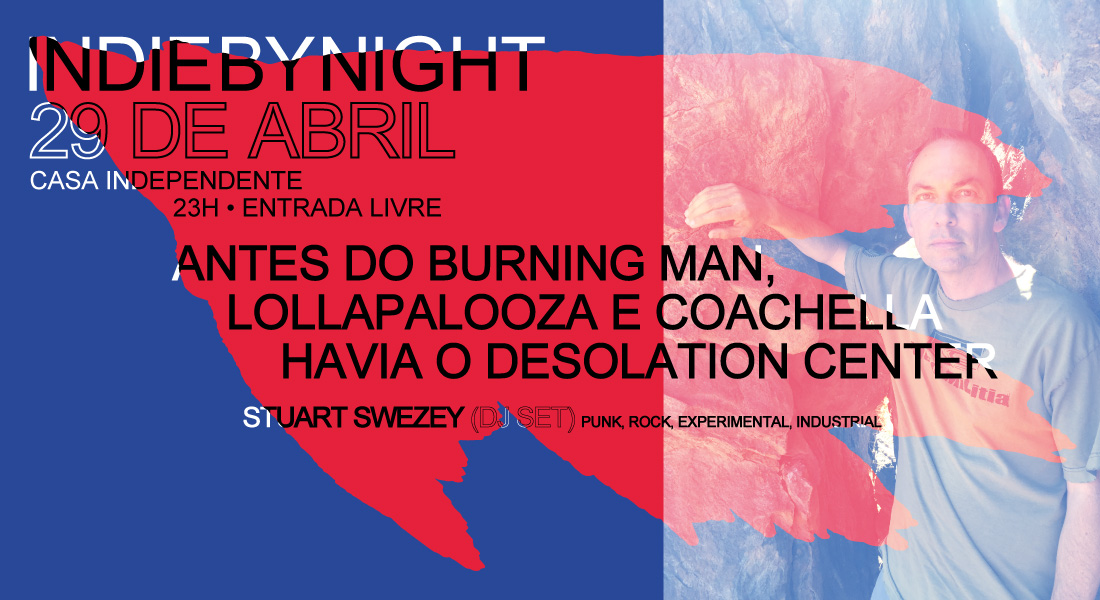 IndieByNight | Antes do Burning Man, Lollapalooza e Coachella havia o Desolation Center | 29 Abr | 23h