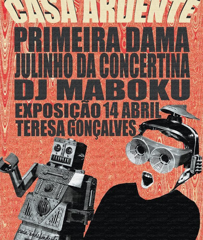 Casa Ardente | Primeira Dama, Julinho da Concertina, DJ Maboku + expo Teresa Gonçalves | 14 Abr | 22h30
