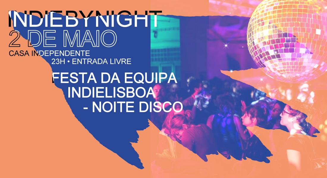 IndieByNight | Festa Equipa Indie Lisboa – Noite Disco | 2 Maio | 23h