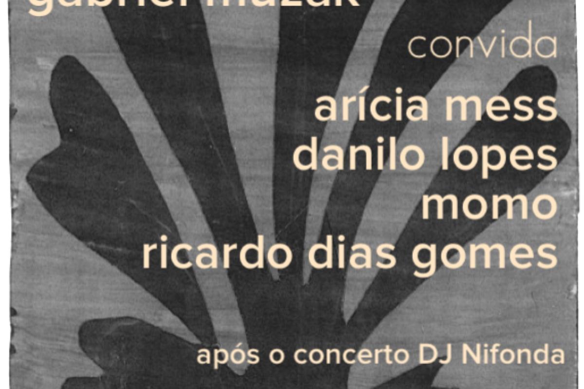 Gabriel Muzak convida Arícia Mess, Danilo Lopes, Momo e Ricardo Dias Gomes + DJ Nifonda | 18 Maio | 22h | 6€