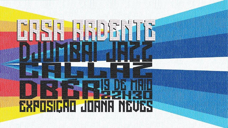 Casa Ardente (Produções Incêndio) | Djumbai Jazz, Callaz, DBér + expo Joana Neves | 19 Maio | 22h30 | 6€