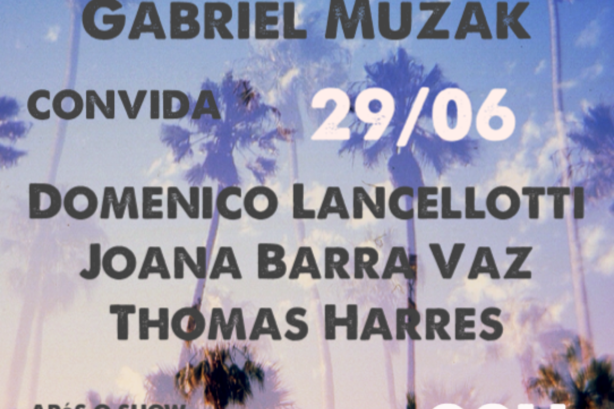 TROPICAL MUZAK   Gabriel Muzak convida Domenico Lancellotti, Joana Barra Vaz e Thomas Harres   29 JUN   22H   6€