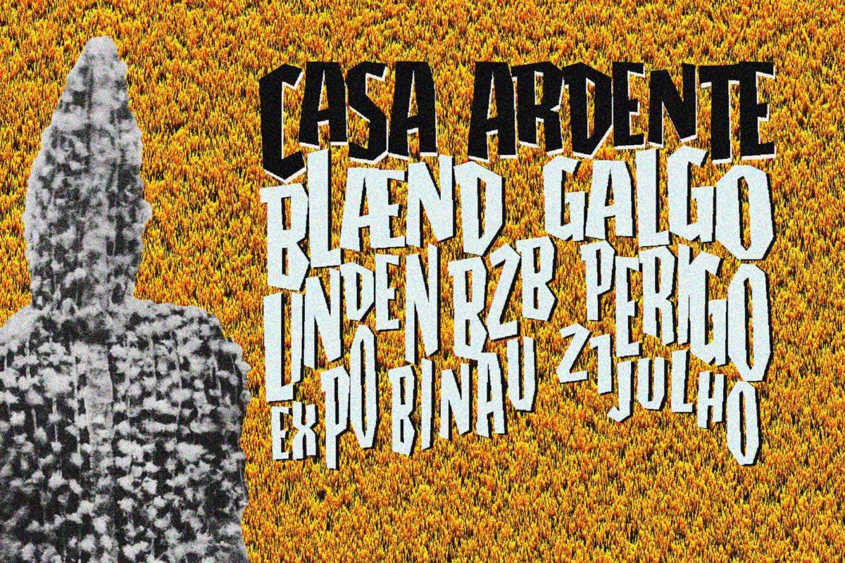 Casa Ardente (Produções Incêndio) | Blænd, Galgo e Linden B2B Perigo | 21 JUL | 22H30 | 6€