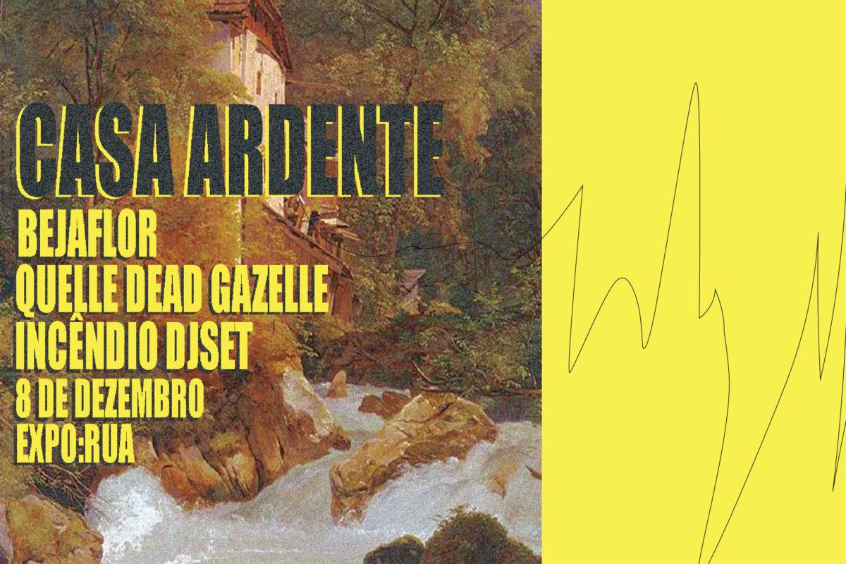 CASA ARDENTE | Quelle Dead Gazelle, Bejaflor, Incêndio DJ SET  | 8 DEZ  | 22H30